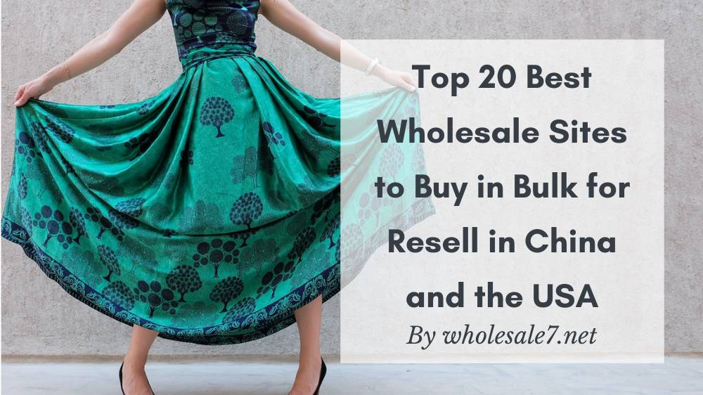 Top 20 Best Wholesale Sites to Buy in Bulk for Resell in China and the USA